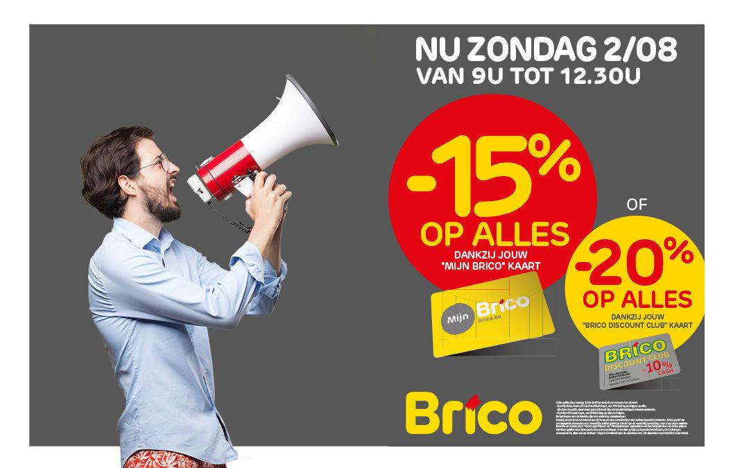 """Op zondag 02/08 profiteer van -15% * op alles met de """"Mon Brico"""" -kaart OF -20% * op alles met de BRICO-DISCOUNT kaart."""